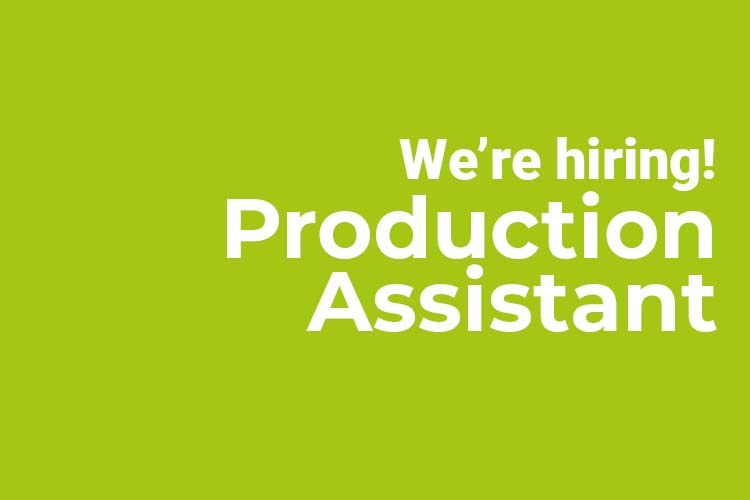 We're Hiring: Production Assistant